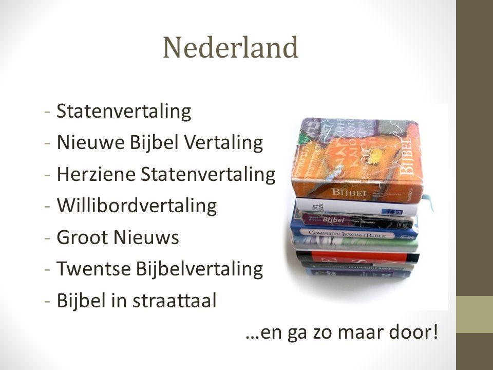 Nederland -Statenvertaling -Nieuwe Bijbel Vertaling -Herziene Statenvertaling -Willibordvertaling -Groot Nieuws -Twentse Bijbelvertaling -Bijbel in st