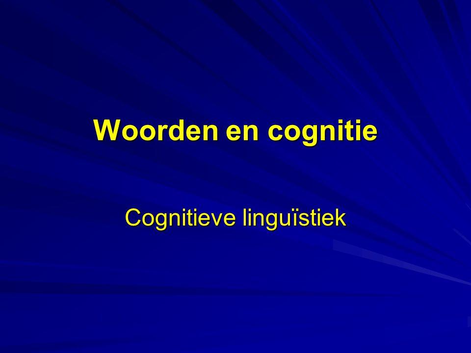 Woorden en cognitie Cognitieve linguïstiek