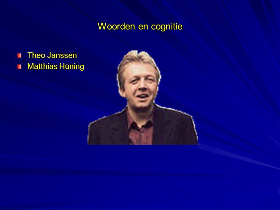 Woorden en cognitie Theo Janssen Matthias Hüning