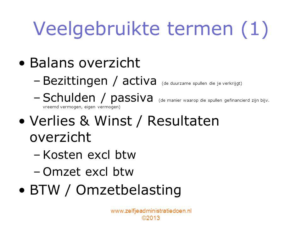 www.zelfjeadministratiedoen.nl ©2013 Veelgebruikte termen (1) Balans overzicht –Bezittingen / activa (de duurzame spullen die je verkrijgt) –Schulden / passiva (de manier waarop die spullen gefinancierd zijn bijv.