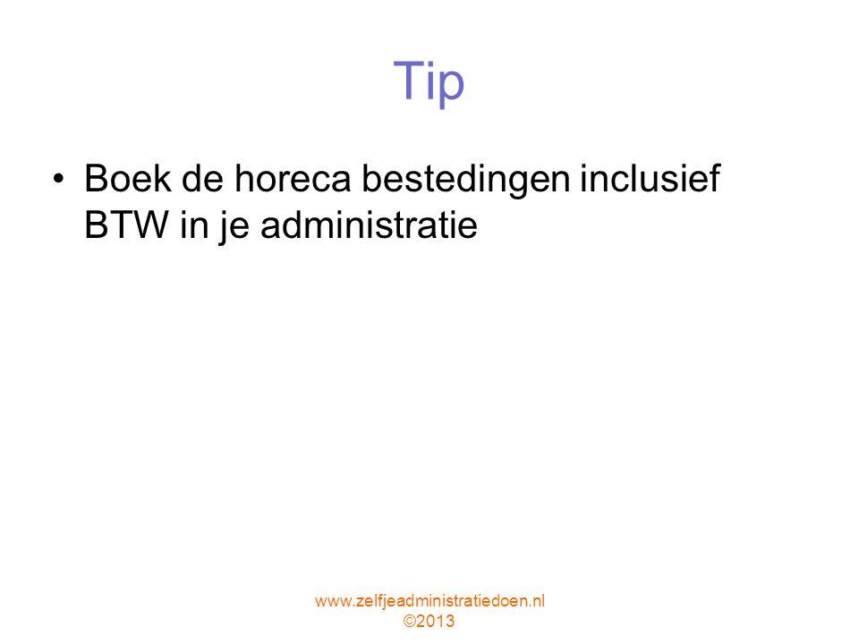 www.zelfjeadministratiedoen.nl ©2013 Tip Boek de horeca bestedingen inclusief BTW in je administratie