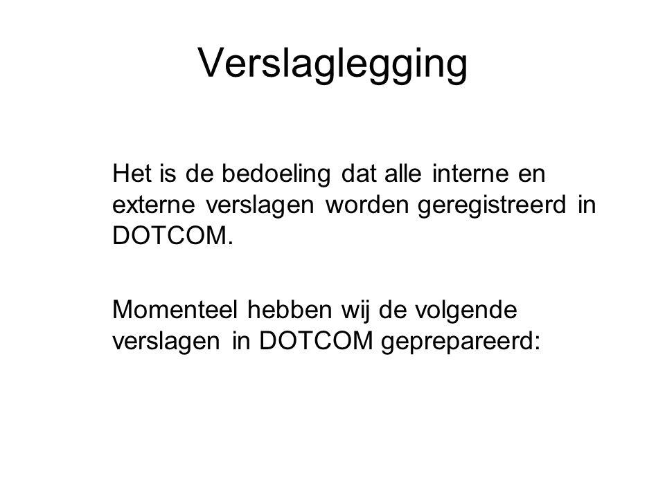Verslaglegging Het is de bedoeling dat alle interne en externe verslagen worden geregistreerd in DOTCOM.