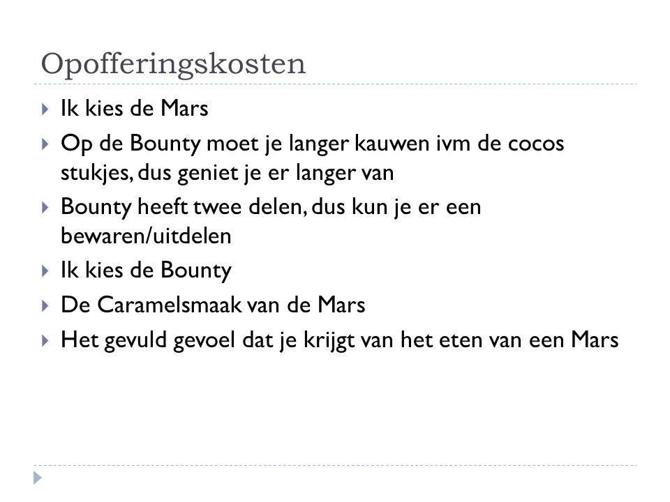 Opofferingskosten  Ik kies de Mars  Op de Bounty moet je langer kauwen ivm de cocos stukjes, dus geniet je er langer van  Bounty heeft twee delen,