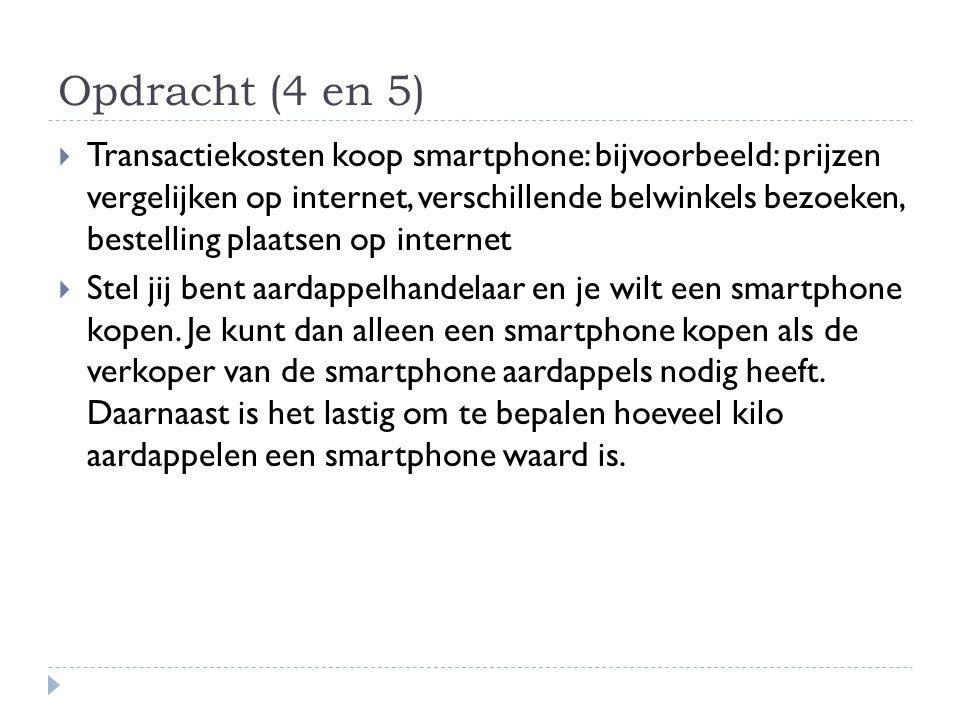 Opdracht (4 en 5)  Transactiekosten koop smartphone: bijvoorbeeld: prijzen vergelijken op internet, verschillende belwinkels bezoeken, bestelling pla