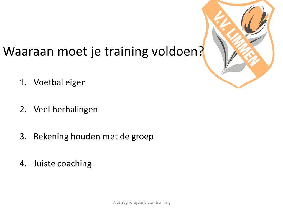 Hoe zet je de training in gang Plaatje Voorbeeld, voordoen, laten zien Praatje Uitleg, toelichting en evt.