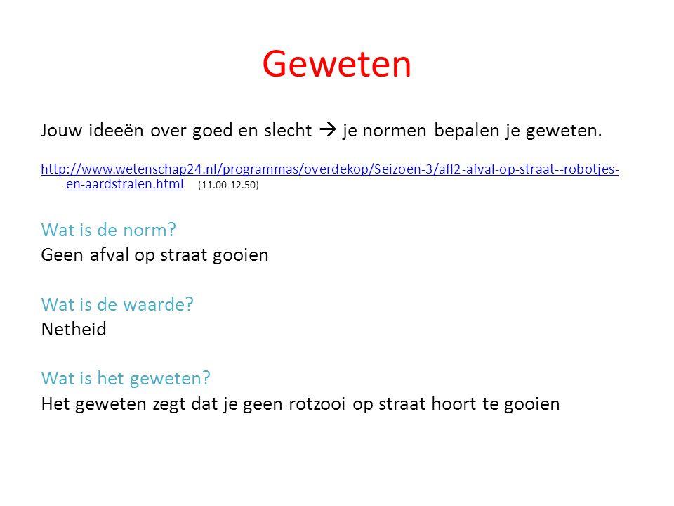Geweten Jouw ideeën over goed en slecht  je normen bepalen je geweten. http://www.wetenschap24.nl/programmas/overdekop/Seizoen-3/afl2-afval-op-straat