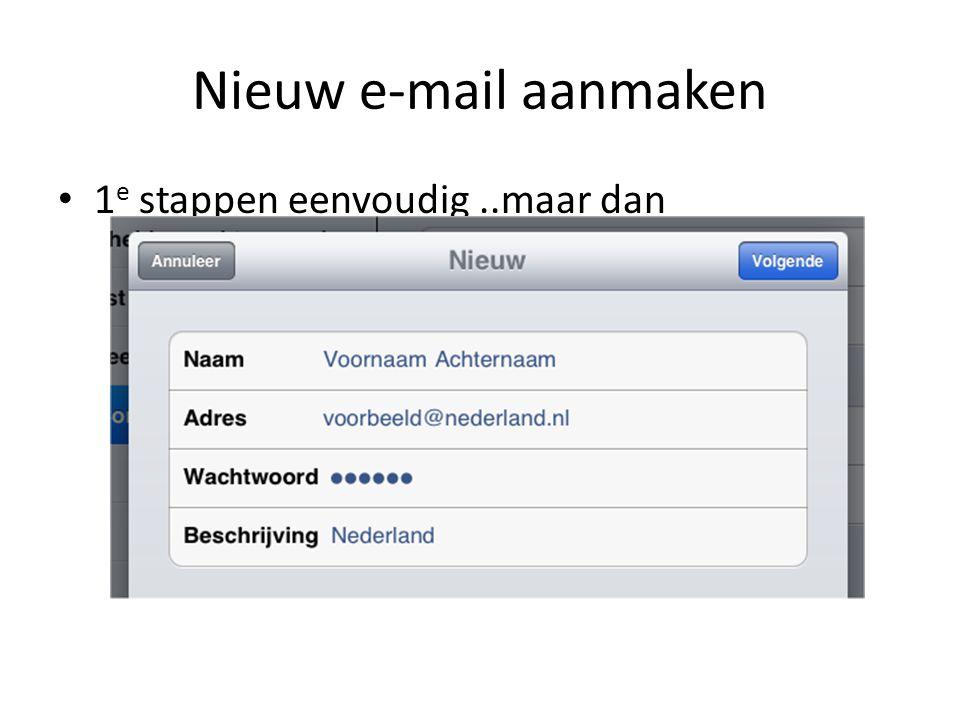 Nieuw e-mail aanmaken 1 e stappen eenvoudig..maar dan