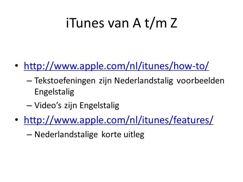 iTunes van A t/m Z http://www.apple.com/nl/itunes/how-to/ – Tekstoefeningen zijn Nederlandstalig voorbeelden Engelstalig – Video's zijn Engelstalig ht