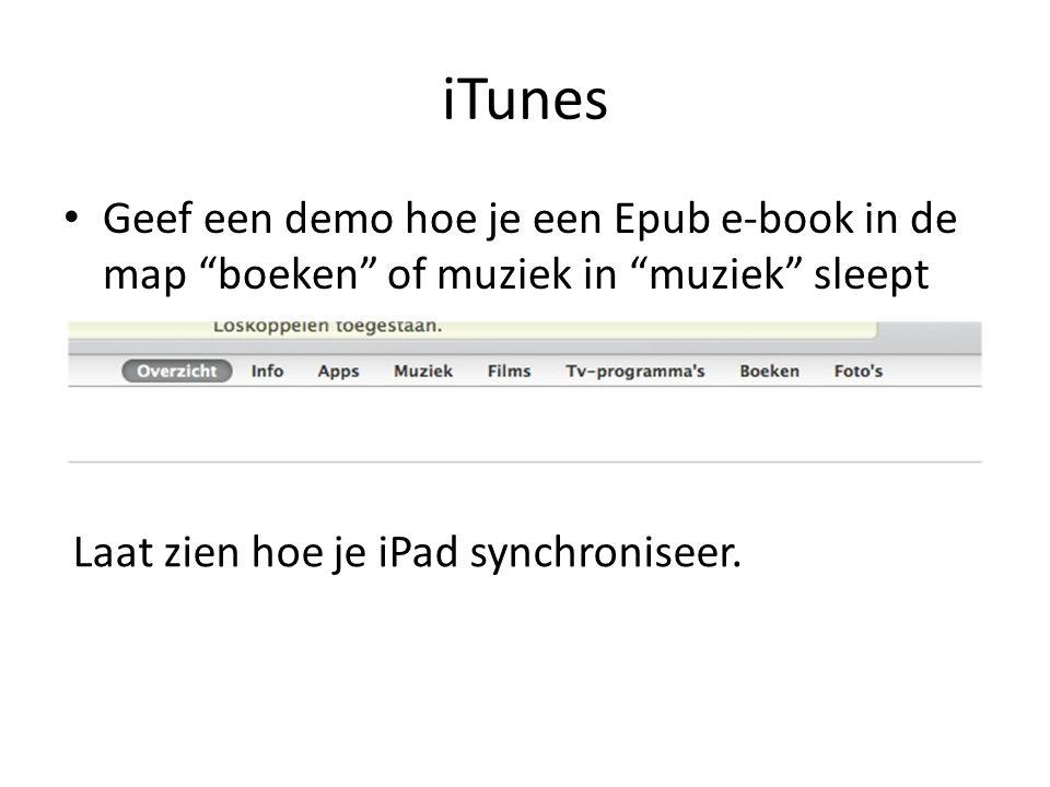 """iTunes Geef een demo hoe je een Epub e-book in de map """"boeken"""" of muziek in """"muziek"""" sleept Laat zien hoe je iPad synchroniseer."""
