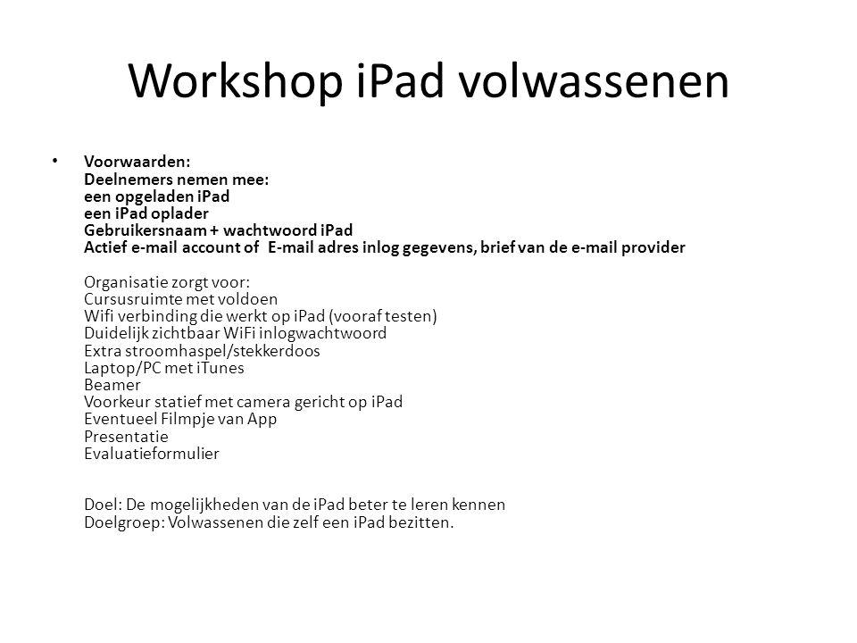 Workshop iPad volwassenen Voorwaarden: Deelnemers nemen mee: een opgeladen iPad een iPad oplader Gebruikersnaam + wachtwoord iPad Actief e-mail accoun