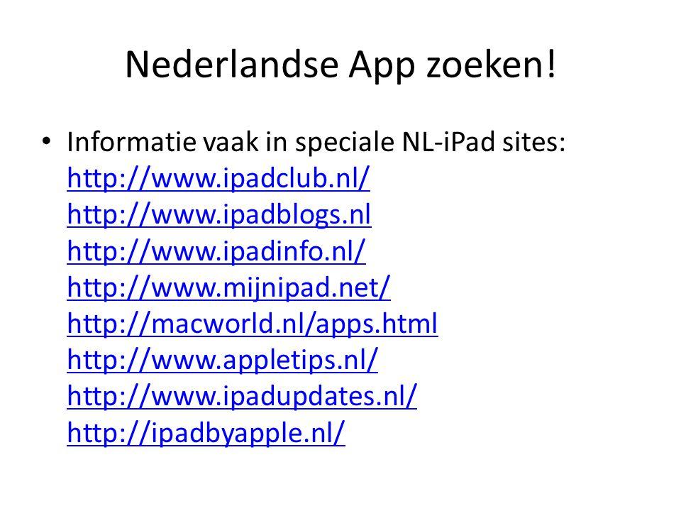 Nederlandse App zoeken! Informatie vaak in speciale NL-iPad sites: http://www.ipadclub.nl/ http://www.ipadblogs.nl http://www.ipadinfo.nl/ http://www.