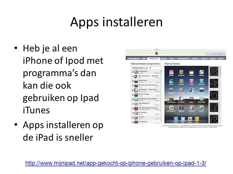 Apps installeren Heb je al een iPhone of Ipod met programma's dan kan die ook gebruiken op Ipad iTunes Apps installeren op de iPad is sneller http://w
