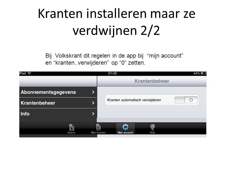 """Kranten installeren maar ze verdwijnen 2/2 Bij Volkskrant dit regelen in de app bij """"mijn account"""" en """"kranten..verwijderen"""" op """"0"""" zetten."""