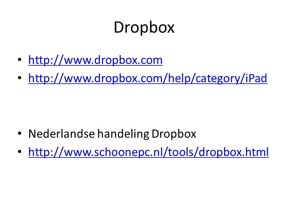 Dropbox http://www.dropbox.com http://www.dropbox.com/help/category/iPad Nederlandse handeling Dropbox http://www.schoonepc.nl/tools/dropbox.html