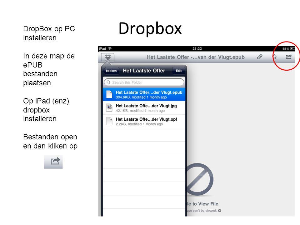 Dropbox DropBox op PC installeren In deze map de ePUB bestanden plaatsen Op iPad (enz) dropbox installeren Bestanden open en dan kliken op