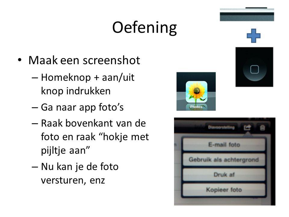 """Oefening Maak een screenshot – Homeknop + aan/uit knop indrukken – Ga naar app foto's – Raak bovenkant van de foto en raak """"hokje met pijltje aan"""" – N"""