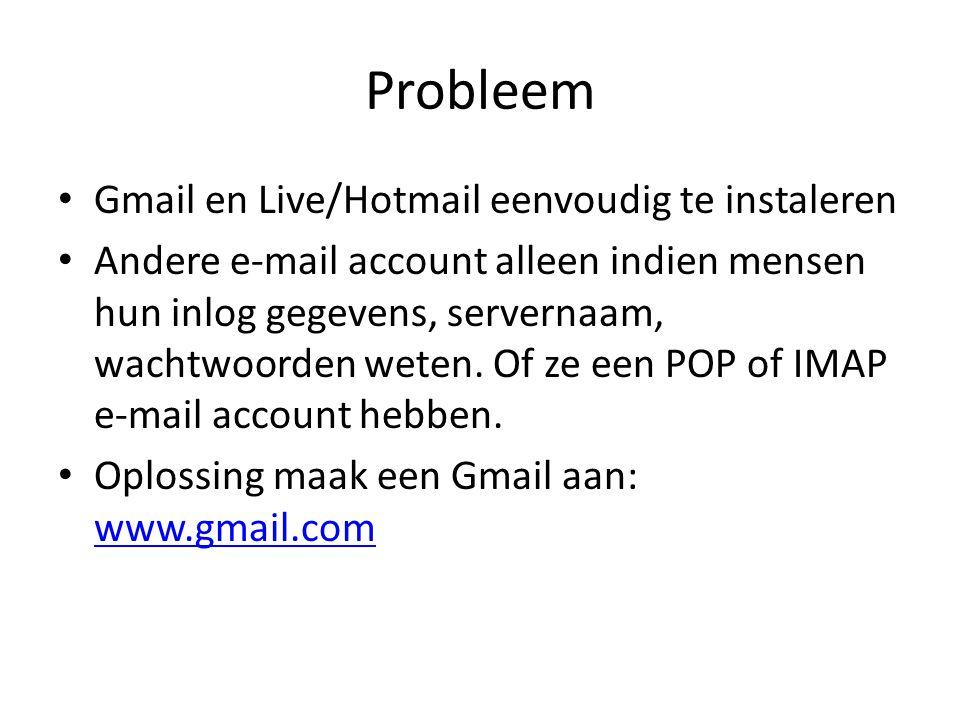 Probleem Gmail en Live/Hotmail eenvoudig te instaleren Andere e-mail account alleen indien mensen hun inlog gegevens, servernaam, wachtwoorden weten.