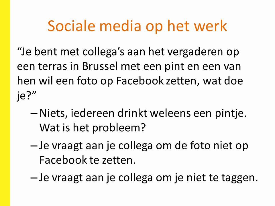 """Sociale media op het werk """"Je bent met collega's aan het vergaderen op een terras in Brussel met een pint en een van hen wil een foto op Facebook zett"""