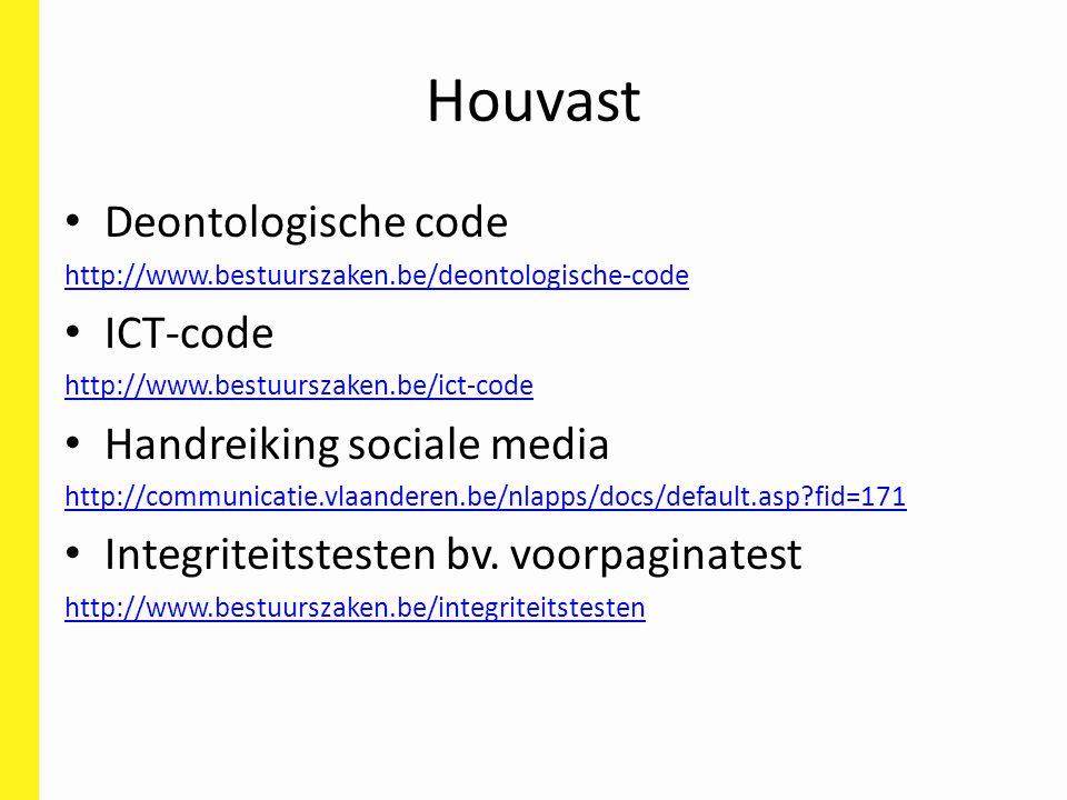 Houvast Deontologische code http://www.bestuurszaken.be/deontologische-code ICT-code http://www.bestuurszaken.be/ict-code Handreiking sociale media ht