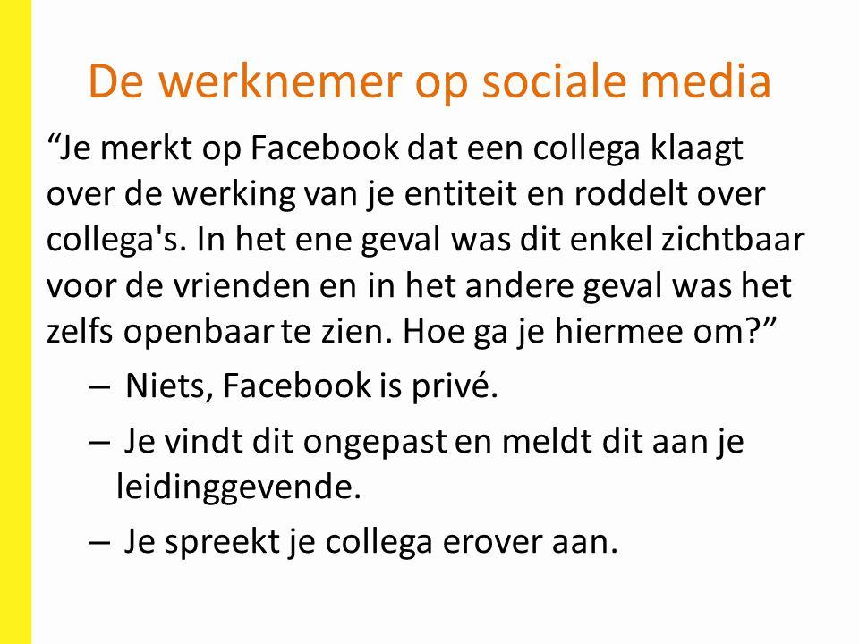 """De werknemer op sociale media """"Je merkt op Facebook dat een collega klaagt over de werking van je entiteit en roddelt over collega's. In het ene geval"""