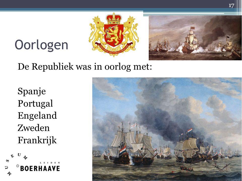 Oorlogen De Republiek was in oorlog met: Spanje Portugal Engeland Zweden Frankrijk 17