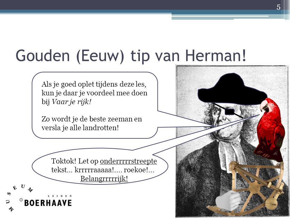 Gouden (Eeuw) tip van Herman! 5 Als je goed oplet tijdens deze les, kun je daar je voordeel mee doen bij Vaar je rijk! Zo wordt je de beste zeeman en