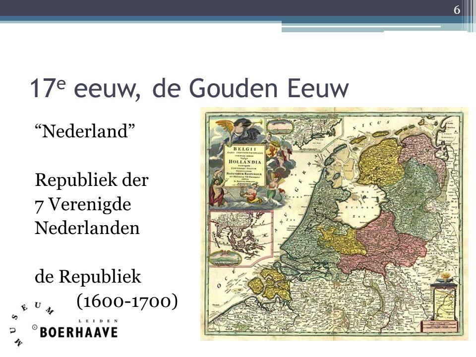 """17 e eeuw, de Gouden Eeuw """"Nederland"""" Republiek der 7 Verenigde Nederlanden de Republiek (1600-1700) 6"""