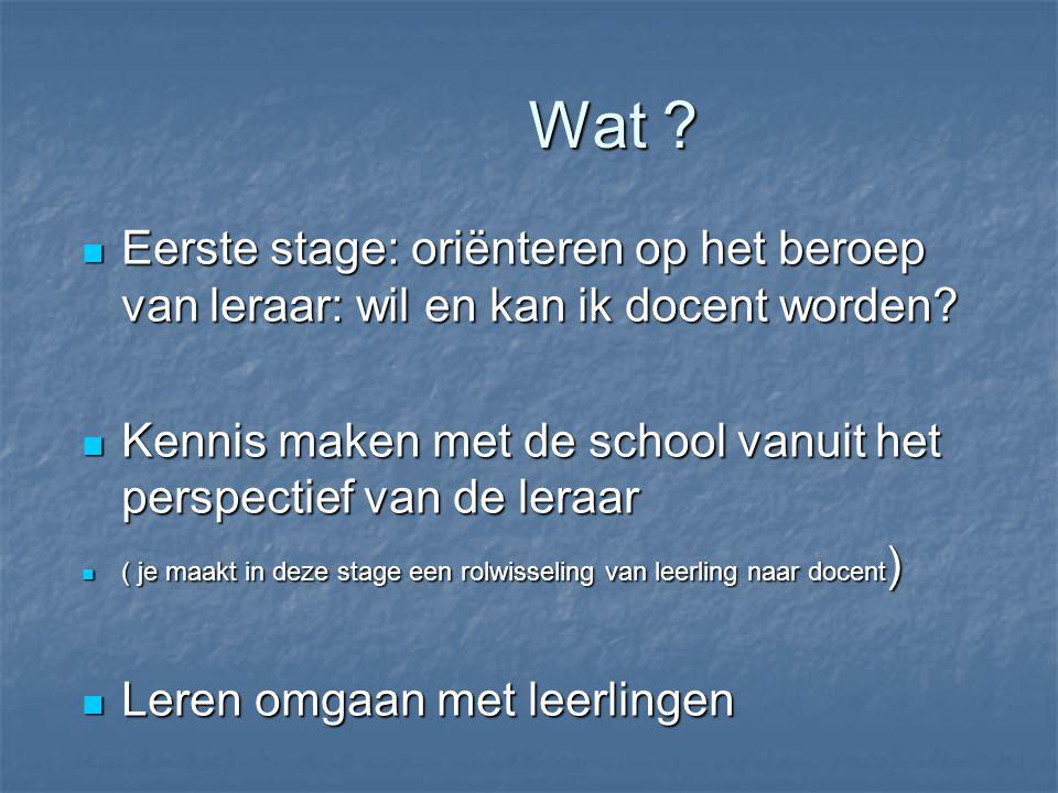 Wat ? Eerste stage: oriënteren op het beroep van leraar: wil en kan ik docent worden? Eerste stage: oriënteren op het beroep van leraar: wil en kan ik