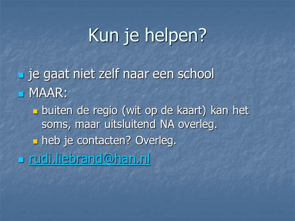 Kun je helpen? je gaat niet zelf naar een school je gaat niet zelf naar een school MAAR: MAAR: buiten de regio (wit op de kaart) kan het soms, maar ui
