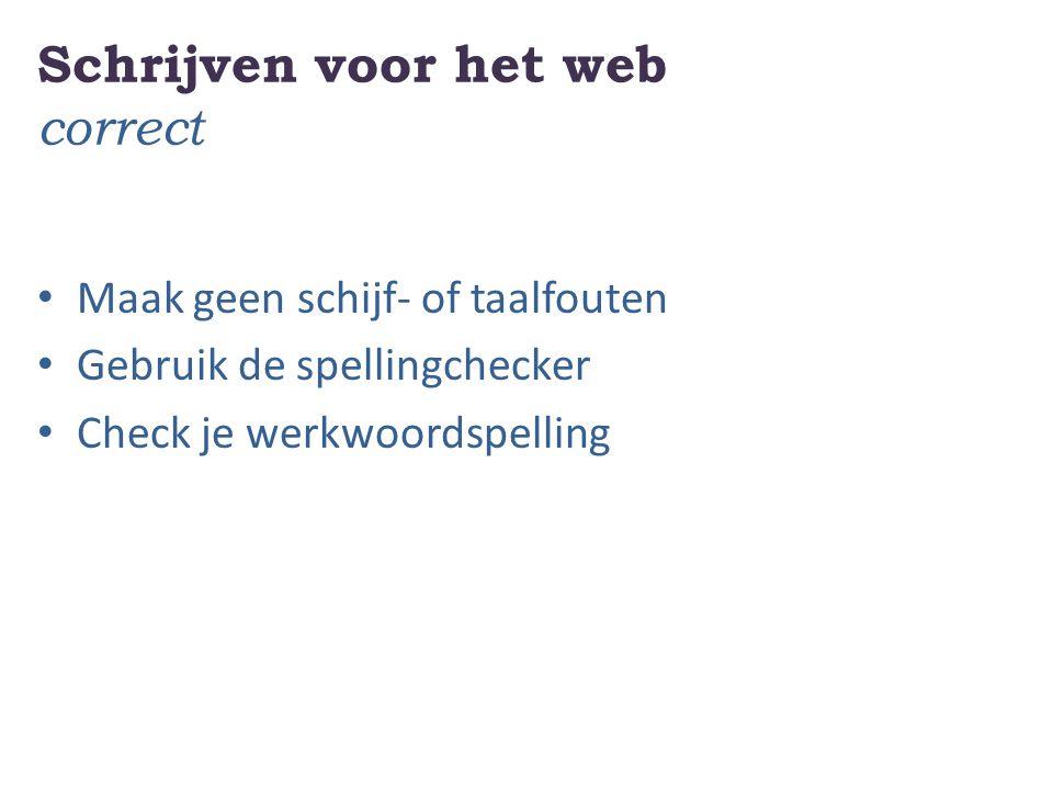 Schrijven voor het web correct Maak geen schijf- of taalfouten Gebruik de spellingchecker Check je werkwoordspelling
