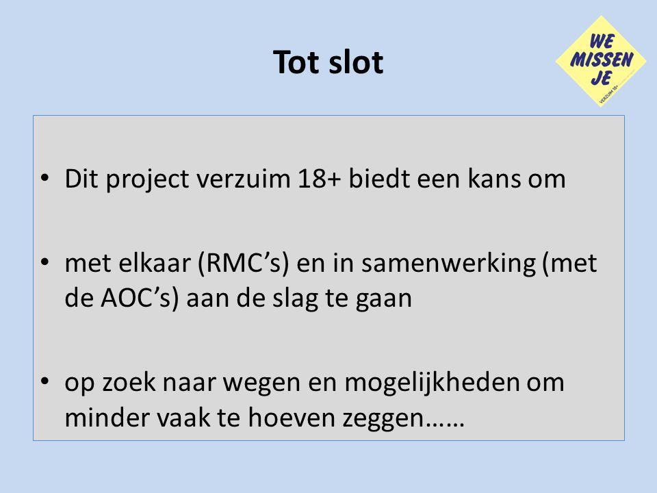 Tot slot Dit project verzuim 18+ biedt een kans om met elkaar (RMC's) en in samenwerking (met de AOC's) aan de slag te gaan op zoek naar wegen en moge