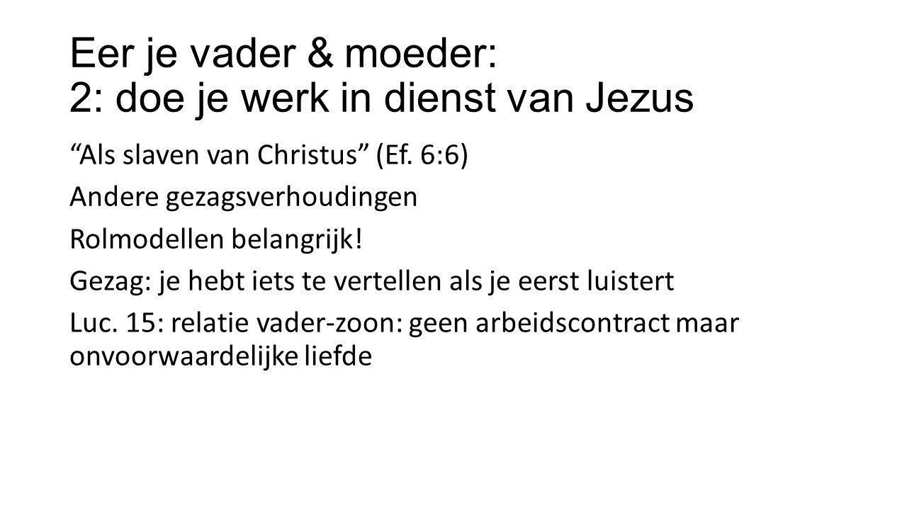 """Eer je vader & moeder: 2: doe je werk in dienst van Jezus """"Als slaven van Christus"""" (Ef. 6:6) Andere gezagsverhoudingen Rolmodellen belangrijk! Gezag:"""