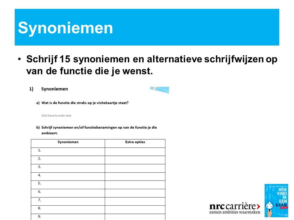 Synoniemen Schrijf 15 synoniemen en alternatieve schrijfwijzen op van de functie die je wenst. 17