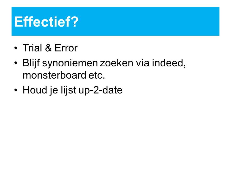 Effectief.Trial & Error Blijf synoniemen zoeken via indeed, monsterboard etc.