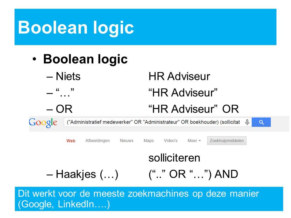 Boolean logic –NietsHR Adviseur – … HR Adviseur –OR HR Adviseur OR HR-adviseur –AND HR Adviseur AND solliciteren –Haakjes (…)( .. OR … ) AND Dit werkt voor de meeste zoekmachines op deze manier (Google, LinkedIn….)