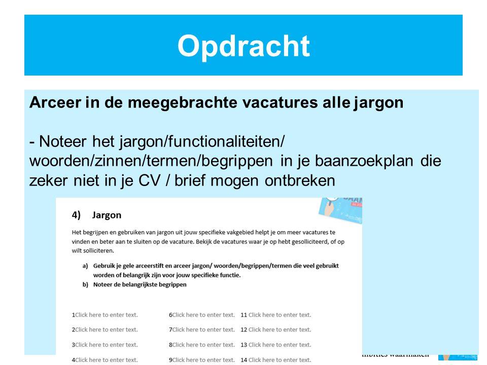 Opdracht Arceer in de meegebrachte vacatures alle jargon - Noteer het jargon/functionaliteiten/ woorden/zinnen/termen/begrippen in je baanzoekplan die zeker niet in je CV / brief mogen ontbreken