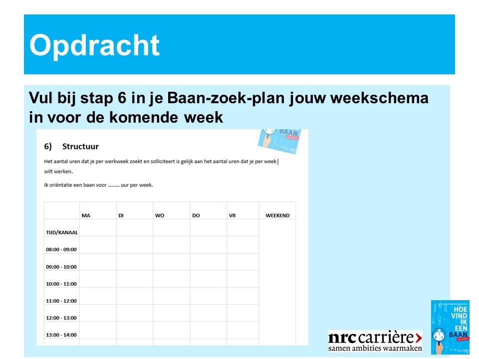 Vul bij stap 6 in je Baan-zoek-plan jouw weekschema in voor de komende week Opdracht