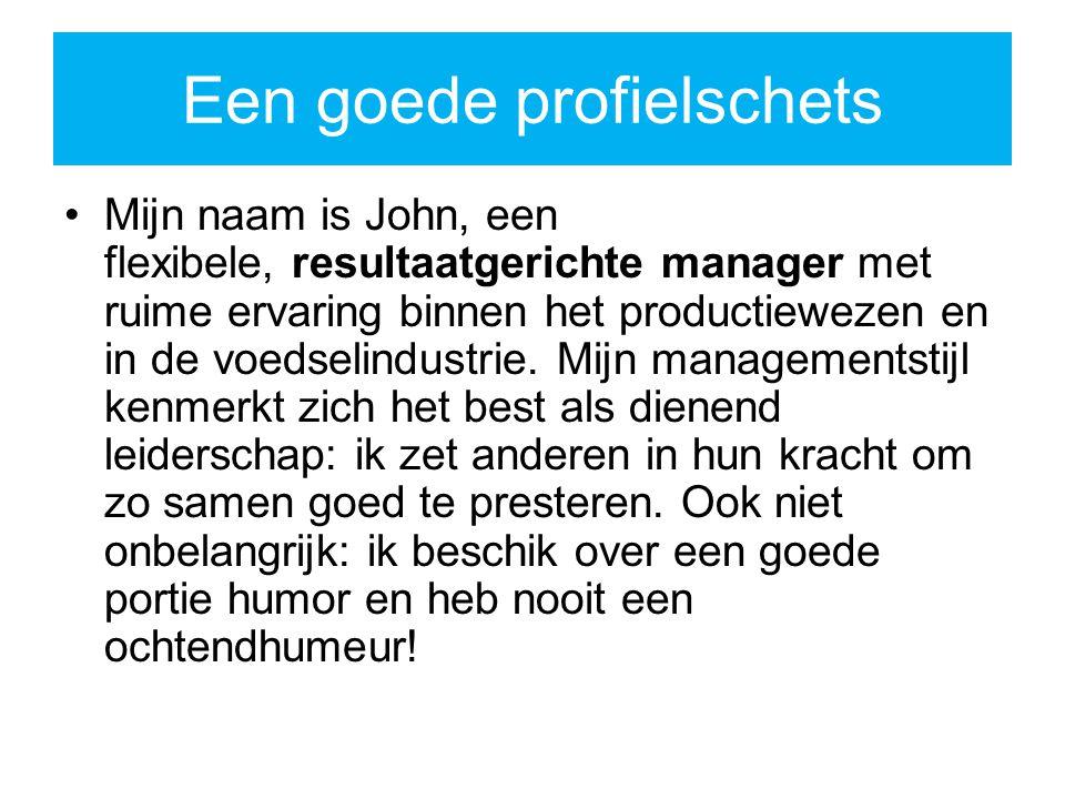 Een goede profielschets Mijn naam is John, een flexibele, resultaatgerichte manager met ruime ervaring binnen het productiewezen en in de voedselindustrie.