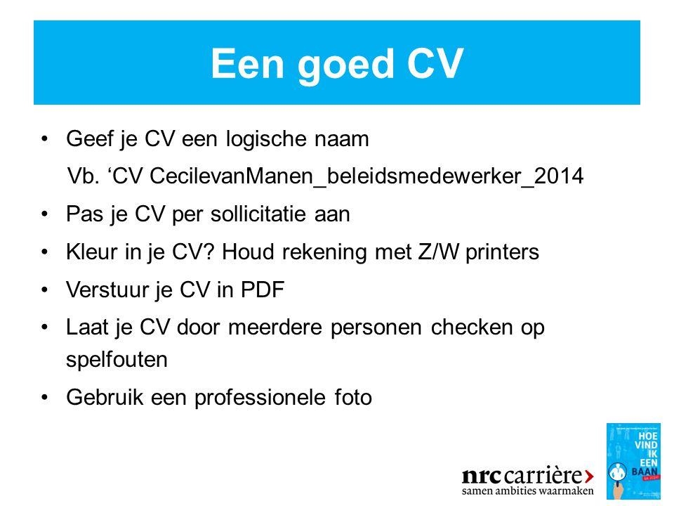 Een goed CV Geef je CV een logische naam Vb.