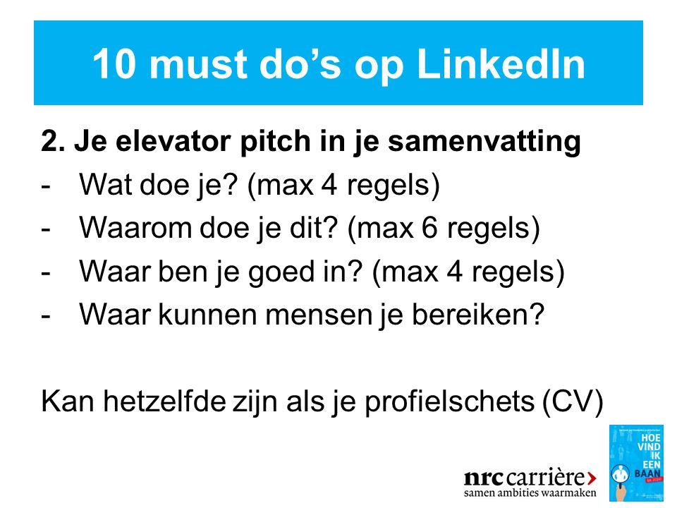 10 must do's op LinkedIn 2.Je elevator pitch in je samenvatting -Wat doe je.