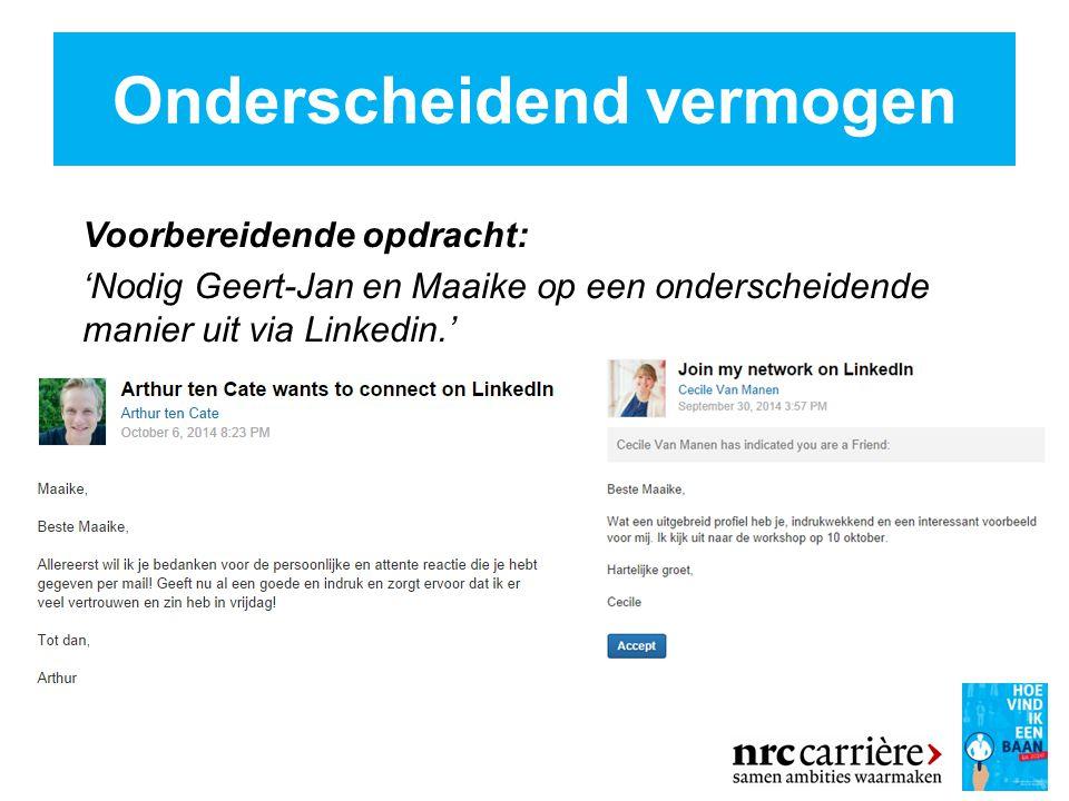 Onderscheidend vermogen Voorbereidende opdracht: 'Nodig Geert-Jan en Maaike op een onderscheidende manier uit via Linkedin.'