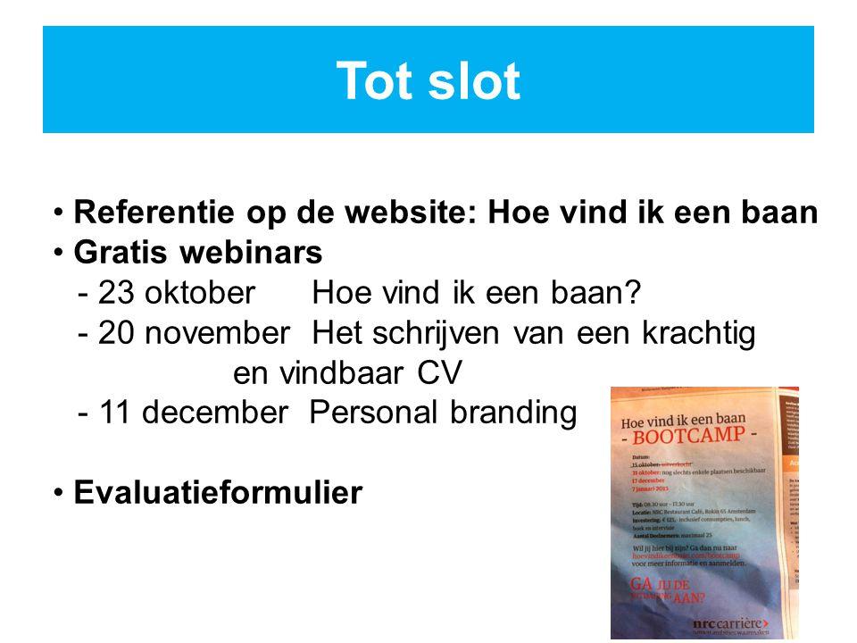 Tot slot Referentie op de website: Hoe vind ik een baan Gratis webinars - 23 oktober Hoe vind ik een baan.
