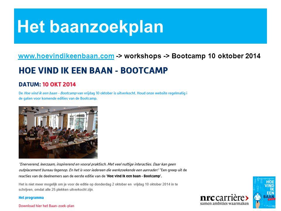 Het baanzoekplan www.hoevindikeenbaan.comwww.hoevindikeenbaan.com -> workshops -> Bootcamp 10 oktober 2014
