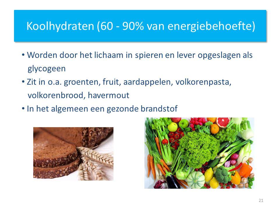 Koolhydraten (60 - 90% van energiebehoefte) Worden door het lichaam in spieren en lever opgeslagen als glycogeen Zit in o.a. groenten, fruit, aardappe