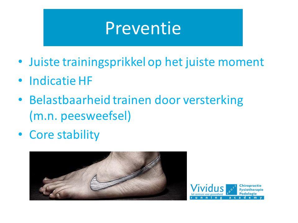 Preventie Juiste trainingsprikkel op het juiste moment Indicatie HF Belastbaarheid trainen door versterking (m.n. peesweefsel) Core stability