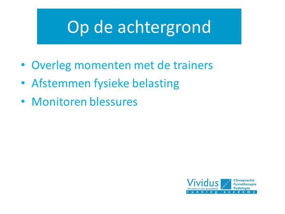 Op de achtergrond Overleg momenten met de trainers Afstemmen fysieke belasting Monitoren blessures