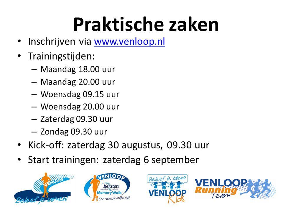 Praktische zaken Inschrijven via www.venloop.nlwww.venloop.nl Trainingstijden: – Maandag 18.00 uur – Maandag 20.00 uur – Woensdag 09.15 uur – Woensdag 20.00 uur – Zaterdag 09.30 uur – Zondag 09.30 uur Kick-off: zaterdag 30 augustus, 09.30 uur Start trainingen: zaterdag 6 september