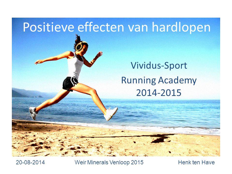 Positieve effecten van hardlopen Vividus-Sport Running Academy 2014-2015 20-08-2014 Weir Minerals Venloop 2015 Henk ten Have