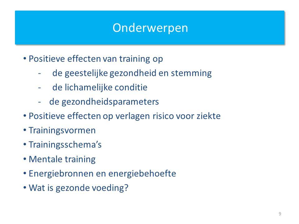 Onderwerpen Positieve effecten van training op - de geestelijke gezondheid en stemming - de lichamelijke conditie -de gezondheidsparameters Positieve