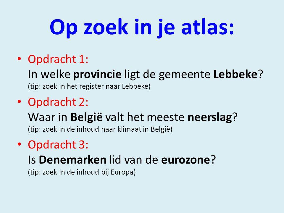 Op zoek in je atlas: Opdracht 1: In welke provincie ligt de gemeente Lebbeke.